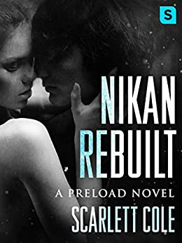 Nikan Rebuilt: A steamy, emotional rockstar romance (Preload Book 3) by [Cole, Scarlett]