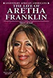 The Life of Aretha Franklin: Queen of Soul (Legendary African Americans)