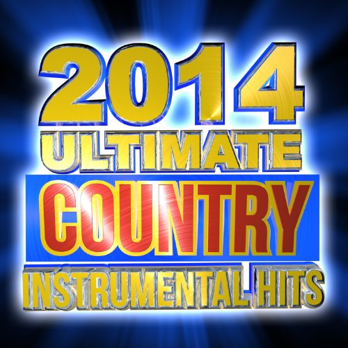 2014 Ultimate Country Instrumental Hits - Instrumental Country Music