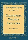 Amazon / Forgotten Books: California Walnut Industry Classic Reprint (Byron Martin Lelong)