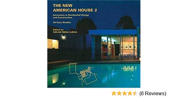 The New American House 2: Innovations In Residential Design And  Construction: 30 Case Studies (New American Architecture) (v.