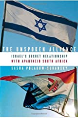 The Unspoken Alliance: Israel's Secret Relationship with Apartheid South Africa Hardcover