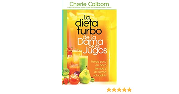 La dieta turbo de La Dama de los jugos: Pierda peso en poco tiempo y de forma saludable (Spanish Edition)