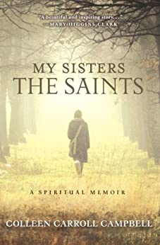 My Sisters the Saints: A Spiritual Memoir by [Campbell, Colleen Carroll]