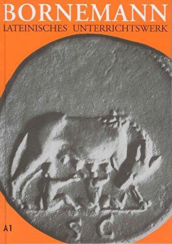 Read Online Lateinisches Unterrichtswerk. Ausgabe A für grundständiges Latein: Bornemann, Eduard, Tl.1 : Lehrbuch PDF