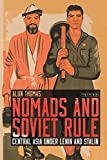 "Alun Thomas, ""Nomads and Soviet Rule: Central Asia under Lenin and Stalin"" (I.B. Tauris, 2018)"
