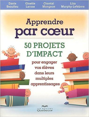 Livre gratuits Apprendre par coeur : 50 projets d'impact pour engager vos élèves dans leurs multiples apprentissages pdf