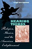 Hearing Things, Leigh Eric Schmidt, 0674009983