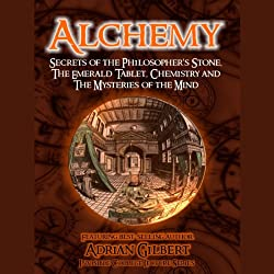 Alchemy: Secrets of the Philosopher's Stone, The Emerald Tablet, Chemistry and The Mysteries of the Mind