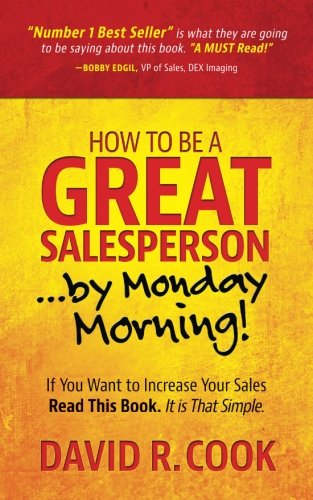 How To Be A Great Salesperson   By Monday Morning   If You Want To Increase Your Sales Read This Book  It Is That Simple