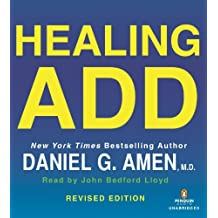 Healing ADD Revised Edition: The Breakthrough Program that Allows You to See and Heal the 7 Types of: Written by Daniel G. Amen, 2014 Edition, (Revised Edition) Publisher: Penguin Audio [Audio CD]