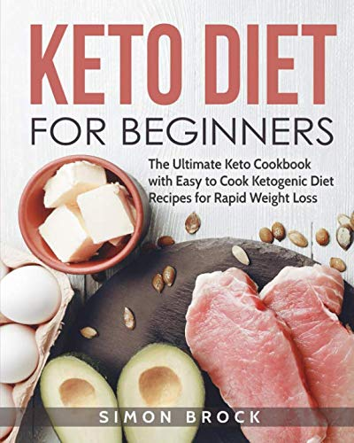 Keto Diet for Beginners: The Ultimate Keto Cookbook with Easy to Cook Ketogenic Diet Recipes for Rapid Weight Loss (Keto Diet for Beginners / Keto Cookbook for Beginners - 2019 Fully Updated) by Simon Brock