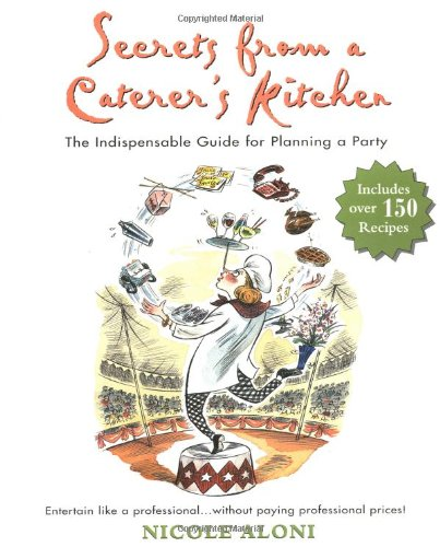 Secrets from a Caterer's Kitchen: The Indispensable Guide for Planning a Party by Nicole Aloni