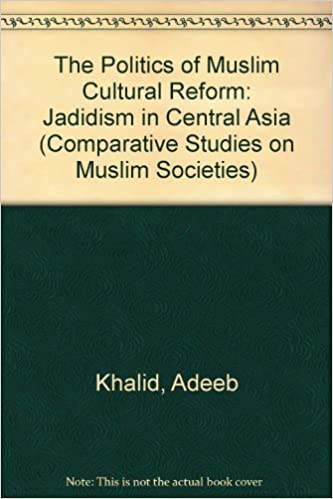 The Politics of Muslim Cultural Reform: Jadidism in Central Asia (Comparative Studies on Muslim Societies)