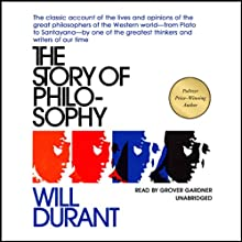The Story of Philosophy: The Lives and Opinions of the Greater Philosophers Audiobook by Will Durant Narrated by Grover Gardner
