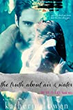 The Truth About Air & Water: Book Two in the Truth In Lies Series