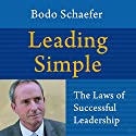 Leading Simple: The Laws of Successful Leadership Audiobook by Bodo Schaefer Narrated by Troy W. Hudson