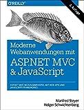 Moderne Webanwendungen mit ASP.NET MVC und JavaScript: ASP.NET MVC im Zusammenspiel mit Web APIs und JavaScript-Frameworks