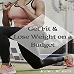 Get Fit and Lose Weight on a Budget | Joshua Johnson