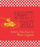 Spaghetti Sauces: Authentic Italian Recipes from Biba Caggiano