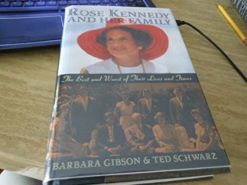 Rose Kennedy and Her Family: The Best and Worst of Their Lives and Times