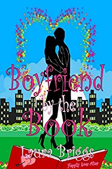 Boyfriend by the Book: A feel good romantic comedy by [Briggs, Laura]