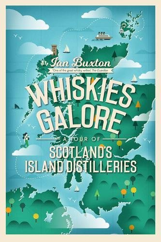 Whiskies Galore: A Tour of Scotland's Island Distilleries by Ian Buxton