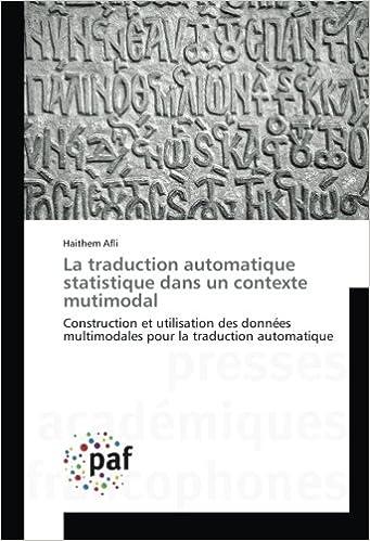 Livre La traduction automatique statistique dans un contexte mutimodal: Construction et utilisation des données multimodales pour la traduction automatique pdf, epub ebook