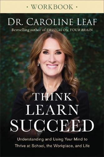 Think, Learn, Succeed Workbook: Understanding and Using Your Mind to Thrive at School, the Workplace, and Life