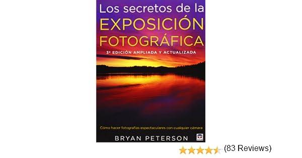 Los secretos de la exposición fotográfica: 3ª edición ampliada y ...