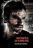 Manifiesto de un Humano MáS, Alejandro López Hernández, 1463336527