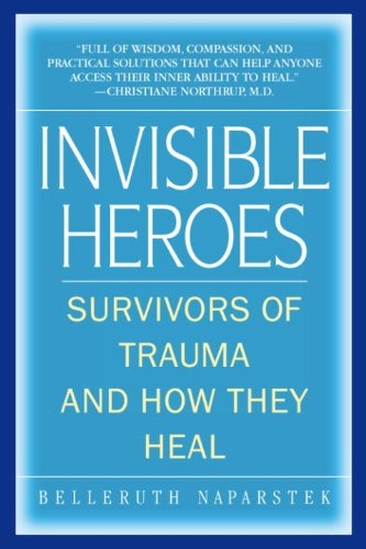 Invisible Heroes: Survivors of Trauma and How They Heal by [Naparstek, Belleruth]
