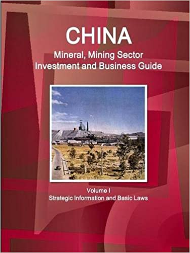 China Mineral, Mining Sector Investment and Business Guide Volume I Strategic Information and Basic Laws (World Business and Investment Library)