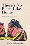There's No Place Like Home: Hope and Help on Your Journey toward Heaven