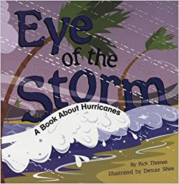Eye of the storm a book about hurricanes amazing science eye of the storm a book about hurricanes amazing science weather rick thomas denise shea 9781404818453 amazon books sciox Choice Image