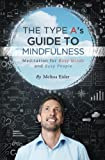 The Type A's Guide to Mindfulness: Meditation for Busy Minds and Busy People
