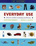 Everyday Use : Rhetoric at Work in Reading and Writing: College Version, Roskelly, Hephzibah and Jolliffe, David A., 0131355287
