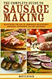 The Complete Guide to Sausage Making: Mastering the