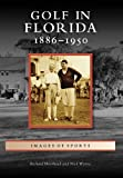 Golf in Florida:: 1886-1950 (Images of Sports)