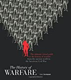 img - for The History of Warfare: The ultimate visual guide to the history of warfare from the ancient world to the American Civil War book / textbook / text book