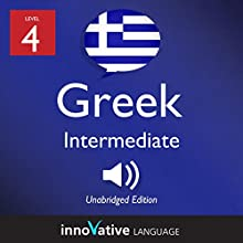 Learn Greek - Level 4: Intermediate Greek: Volume 1: Lessons 1-25 Audiobook by  Innovative Language Learning LLC Narrated by  GreekPod101.com