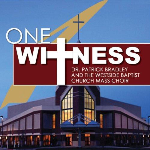 One Witness by Dr.Patrick Bradley & The Westside Baptist Church Mass Choir on Amazon ...