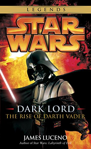 Darth Vader Lord Dark - Dark Lord: Star Wars Legends: The Rise of Darth Vader (Star Wars: Dark Lord Book 3)