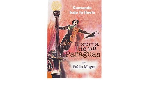 Amazon.com: Cantando bajo la lluvia - Historia de un paraguas (Spanish Edition) eBook: Pablo Meyer: Kindle Store