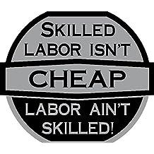 "Skilled Labor Isn't Cheap, Cheap Labor Isn't Skilled 2"" high, Hard Hat, hardhat, Lunch box, tool box, helmet, vinyl decal car sticker"