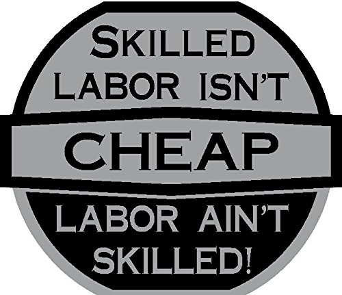 "Skilled Labor Isn't Cheap, Cheap Labor Isn't Skilled 2"" high, Hard Hat, hardhat, Lunch box, tool box, helmet, vinyl decal car sticker"