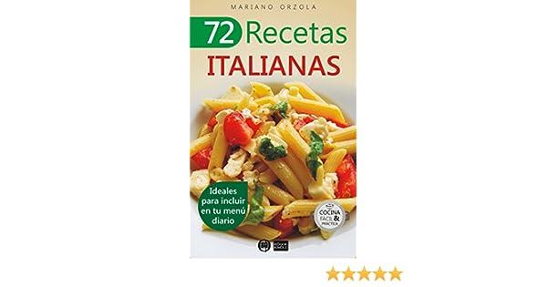 72 RECETAS ITALIANAS: Ideales para incluir en tu menú diario (Colección Cocina Fácil & Práctica nº 46) (Spanish Edition) - Kindle edition by Mariano Orzola.