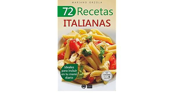 72 RECETAS ITALIANAS: Ideales para incluir en tu menú diario (Colección Cocina Fácil & Práctica nº 46) eBook: Mariano Orzola: Amazon.es: Tienda Kindle