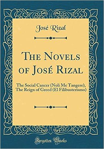 Book The Novels of José Rizal: The Social Cancer (Noli Me Tangere), The Reign of Greed (El Filibusterismo) (Classic Reprint)