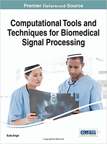 Computational Tools and Techniques for Biomedical Signal Processing (Advances in Bioinformatics and Biomedical Engineering)